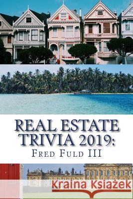 Real Estate Trivia 2019: The Fun Side of Homes, Houses, Land, and Property Fred Ful 9781729846698 Createspace Independent Publishing Platform