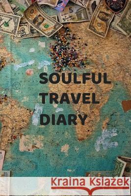 Soulful Travel Diary Therese E. Prentice 9781730805639