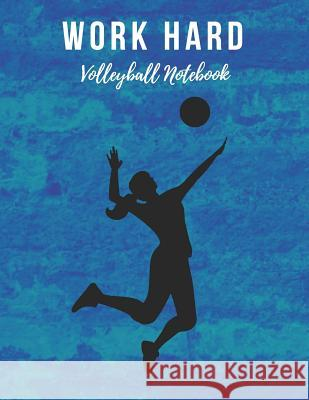 Volleyball Notebook: Work Hard, Motivational Notebook, Composition Notebook, Log Book, Diary for Athletes (8.5 X 11 Inches, 110 Pages, Coll Sports Notebooks 9781730927508