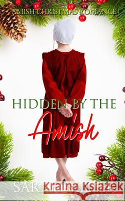 Hidden by the Amish: Amish Christmas Romance Sarah Miller 9781730971273