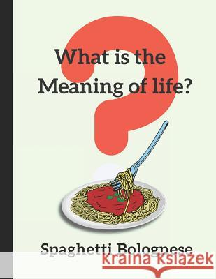 What Is the Meaning of Life? Spaghetti Bolognese: 2019-2020 Two Year Diary Inwriting Wetrust 9781730994852