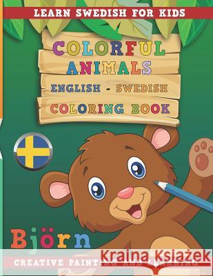 Colorful Animals English - Swedish Coloring Book. Learn Swedish for Kids. Creative Painting and Learning. Nerdmediaen 9781731134219