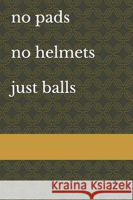 No Pads No Helmets Just Balls: Rugby Notebook Georgia Beck 9781731154866