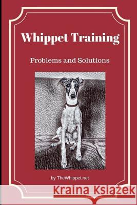 Whippet Training: Problems and Solutions Zelda Thewhippe 9781731163455