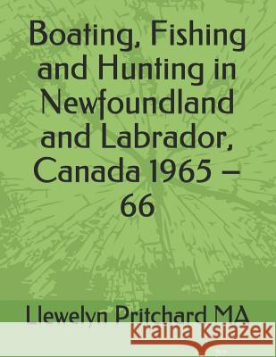 Boating, Fishing and Hunting in Newfoundland and Labrador, Canada 1965 Llewelyn Pritchard 9781731187086
