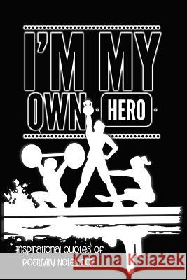 I'm My Own Hero: Inspirational Quotes of Positivity Notebook - Crossfit Simple Planners and Journals 9781731201607