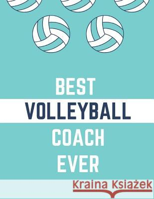 Best Volleyball Coach Ever: Blank Lined Journal, Gift for Coach: Teachers White Sky Journals 9781731207234