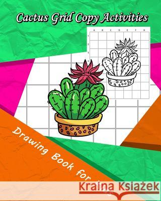 Cactus Grid Copy Activities: Drawing and Coloring Book for Kids (Education Game for Children) Eriss Jane 9781731221711