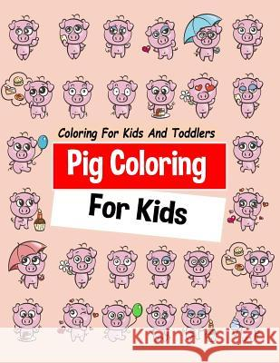 Pig Coloring for Kids Coloring for Kids and Toddlers Copter Publishing 9781731306982