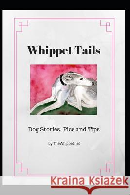Whippet Tails: Dog Stories, Pics and Tips Zelda Thewhippet 9781731584755