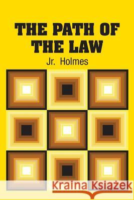 The Path of the Law Oliver Wendell, Jr. Holmes 9781731705754