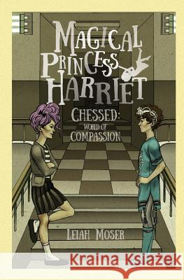 Magical Princess Harriet: Chessed, World of Compassion Leiah Moser Magdalena Zwierzchowska 9781732055018