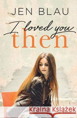 I Loved You Then Jen Blau 9781732161818