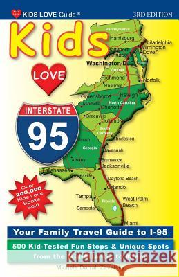 Kids Love I-95, 3rd Edition: Your Family Travel Guide to I-95. 500 Kid-Tested Fun Stops & Unique Spots from the Mid-Atlantic to Miami Michele Darral 9781732185388