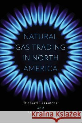 Natural Gas Trading in North America Richard Lassander Glen Swindle 9781732238206