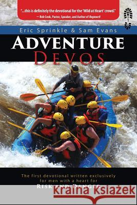 Adventure Devos: The First Devotional Written Exclusively for Men with a Heart for Risk and Danger Eric Sprinkle Sam Evans 9781732269408 Adventure Experience Press