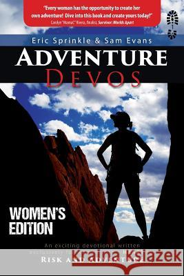 Adventure Devos: Women's Edition: An Exciting Devotional Written Exclusively for Women with a Heart for Risk and Adventure Eric Sprinkle Sam Evans 9781732269415 Adventure Experience Press