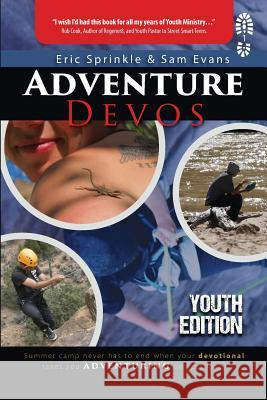 Adventure Devos: Youth Edition: Summer Camp Never Has to End When Your Devotional Takes You Adventuring All Year Long! Eric Sprinkle Sam Evans 9781732269477 Adventure Experience Press
