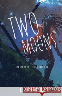 Two Moons: Memories from a World with One Re Johnston   9781732296411