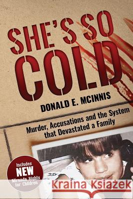 She's So Cold: Murder, Accusations and the System that Devastated a Family Donald E. McInnis 9781732322240