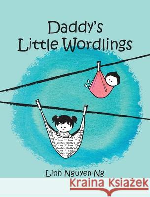 Daddy's Little Wordlings Linh Nguyen-Ng Linh Nguyen-Ng 9781732327528
