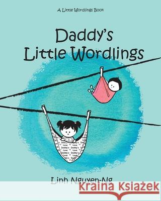 Daddy's Little Wordlings Linh Nguyen-Ng Linh Nguyen-Ng 9781732327535