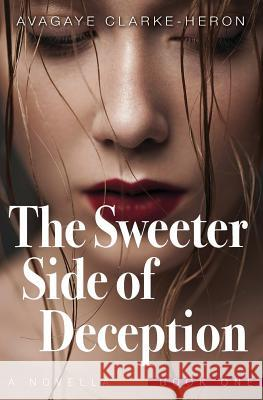 The Sweeter Side of Deception Avagaye Clarke-Heron 9781732403420