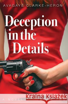 Deception in the Details: Book 2 Avagaye Clarke-Heron 9781732403482