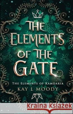 THE ELEMENTS OF THE GATE KAY L MOODY 9781732458871