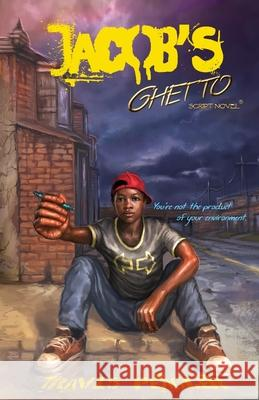 Jacob's Ghetto: You're not the product of your environment Travis Peagler 9781732563520