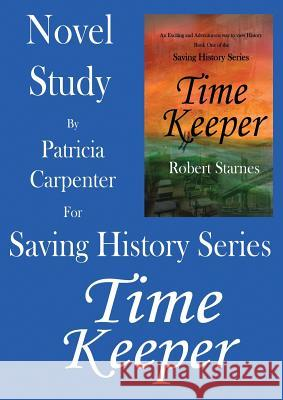 Saving History Series - Novel Study: Time Keeper Starnes Robert Carpenter Patricia 9781732580336