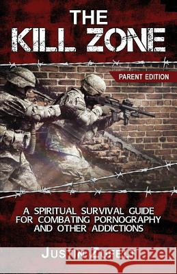 The Kill Zone: A Spiritual Survival Guide for Combating Pornography and Other Addictions Parent Edition Justin Justin Zufelt Stephanie Gifford Leilani Zufelt 9781732603578