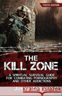 The Kill Zone: A Spiritual Survival Guide for Combating Pornography and Other Addictions Justin Justin Zufelt Stephanie Gifford Leilani Zufelt 9781732603592