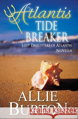 Atlantis Tide Breaker: Lost Daughters of Atlantis Allie Burton 9781732676428