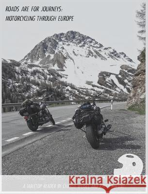 Roads are for Journeys: Motorcycling through Europe Kayla Koeune Charlie Weisel 9781733066709