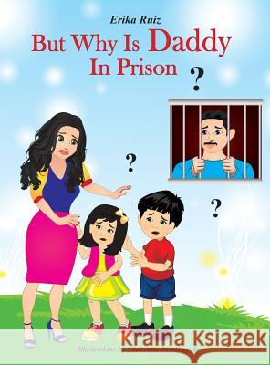 But Why Is Daddy In Prison? Erika Ruiz 9781733151603