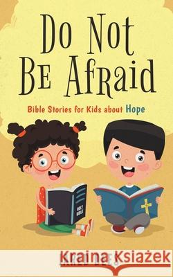 Do Not Be Afraid: Bible Stories for Kids about Hope Jared Dees 9781733204842