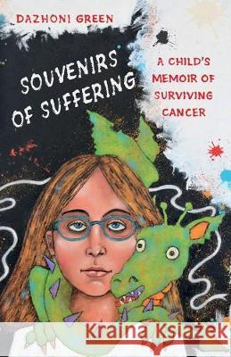 Souvenirs of Suffering: A Child's Memoir of Surviving Cancer Dazhoni Green 9781733293006