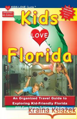 Kids Love Florida, 4th Edition: An Organized Family Travel Guide to Exploring Kid-Friendly Florida. 600 Fun Stops & Unique Spots Michele Darral 9781733506908