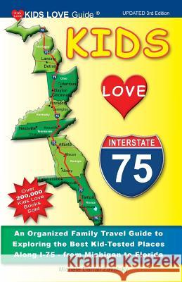 Kids Love I-75, 3rd Edition: An Organized Family Travel Guide to Exploring the Best Kid-Tested Places Along I-75 - From Michigan to Florida Michele Darral 9781733506915