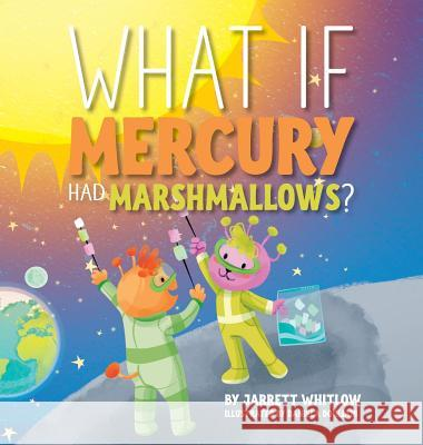 What If Mercury Had Marshmallows? Jarrett Whitlow   9781733615839 Warren Publishing, Inc
