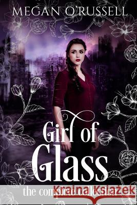 Girl of Glass: The Complete Collection Megan O'Russell 9781733649483 Megan Orlowski-Russell