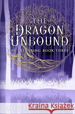 The Dragon Unbound Megan O'Russell 9781733649490 Ink Worlds Press