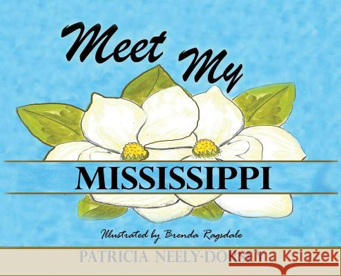 Meet My Mississippi: Expanded Edition Patricia Neely-Dorsey Brenda Ragsdale 9781733675413