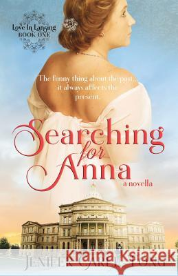 Searching for Anna: Love in Lansing Book One Jenifer Carll-Tong 9781733682206