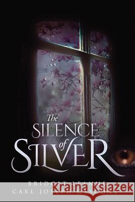 The Silence of Silver Bridget Leanne Carl Joseph Cascone 9781733852418