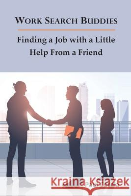 Work Search Buddies: Finding a Job with a Little Help from a Friend Paul Cecala John Gillen David Madison 9781733871136