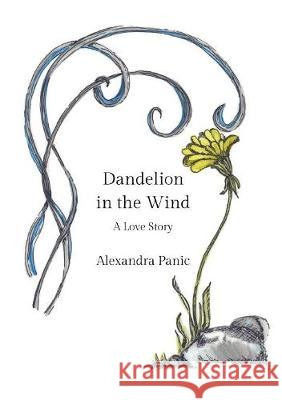 Dandelion in the Wind: A Love Story Alexandra Panic Carly Grimes 9781733886918
