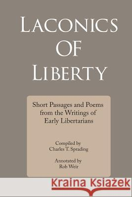Laconics of Liberty: Short Passages and Poems from the Writings of Early Libertarians Charles T. Sprading Rob Weir 9781733897105