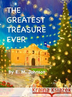 The Greatest Treasure Ever E. M. Johnson 9781733961523